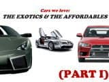 Cars we love: the Exotics and the Affordables (Part I)