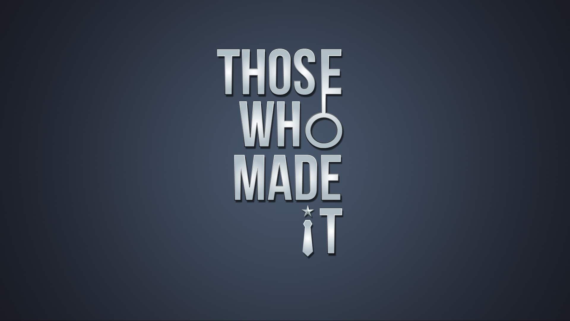 Those Who Made it