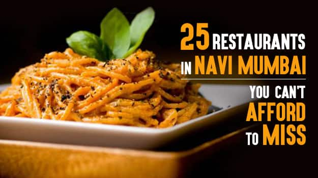 25 Restaurants In Navi Mumbai You Cant Afford To Miss