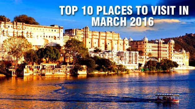 Top 10 places to visit in march 2016 in india for Best vacation spots in march