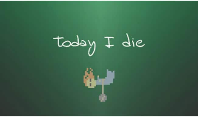 Today I die