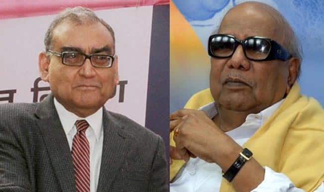 Why was Markandey Katju silent so long, asks M Karunanidhi