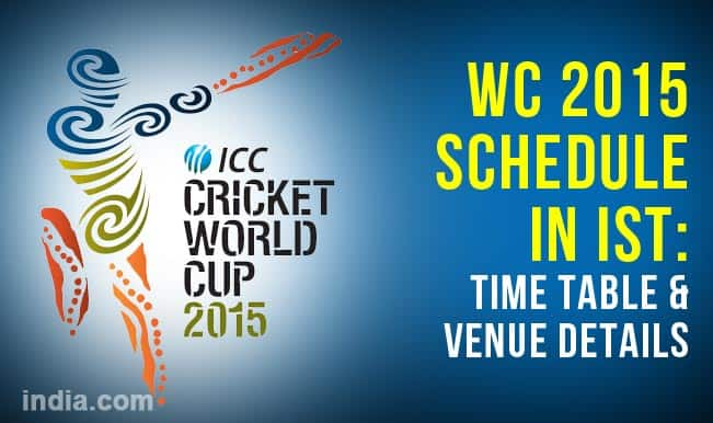 ICC Cricket World Cup 2015 Schedule in IST: Time Table, Fixture & Venue Details of all WC 2015 Matches