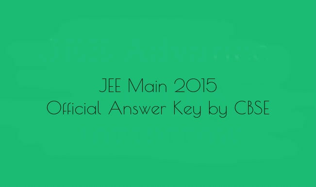JEE Main 2015 Official Answer Key by CBSE released on jeemain.nic.in