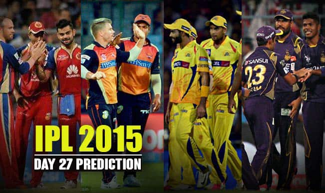 IPL 2015 Day 27: Today's Prediction, Current Points Table and Schedule for upcoming matches of IPL 8