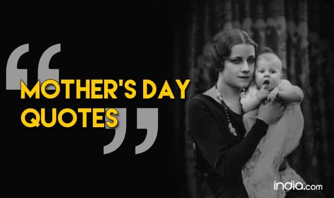 Mother's Day Quotes 2016: 10 best famous & inspirational quotations to wish Happy Mother's Day