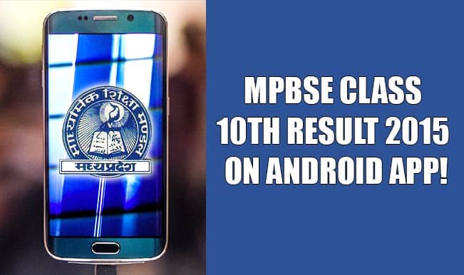 MPBSE MP Board Class 10th Results 2015 on Android App: MPBSE Bhopal Board examination result can be checked at mpbse.nic.in, mpresults.nic.in & on smartphones & mobile online