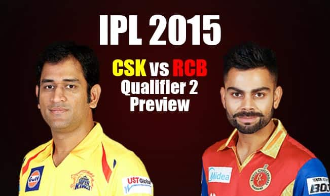 Chennai Super Kings vs Royal Challengers Bangalore, IPL 2015 Qualifier 2 Preview: RCB look to use winning momentum to propel past CSK