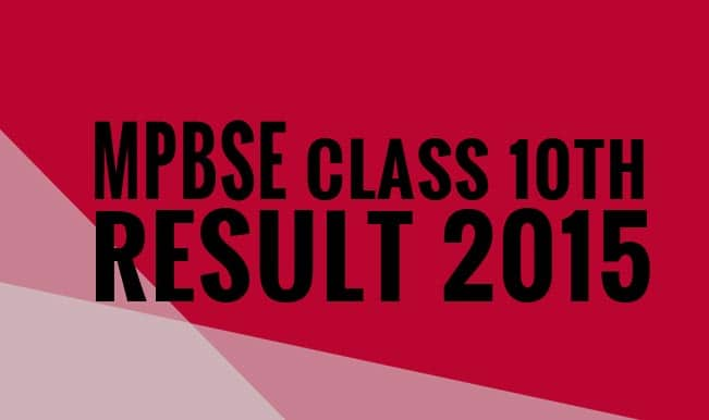 MPBSE MP 10th Results: MPBSE Class 10th (X) SSC Board Result 2015 time & how to check result & merit list with roll number online at Mpbse.nic.in & mpresults.nic.in