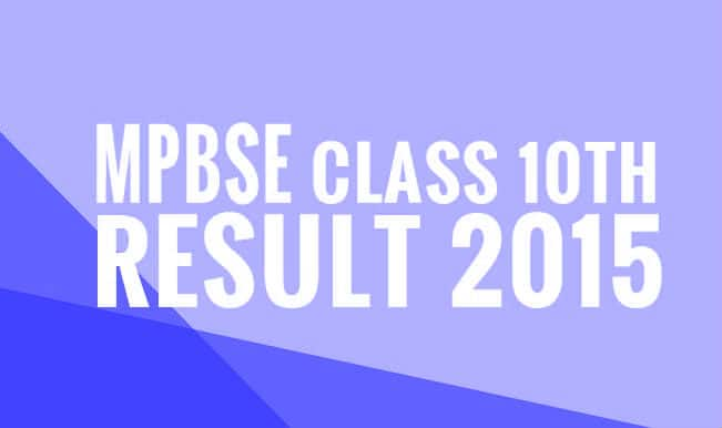 Mpbse.nic.in & mpresults.nic.in MPBSE Class 10th result 2015 website: MP Class 10th (X) Board exam results declared