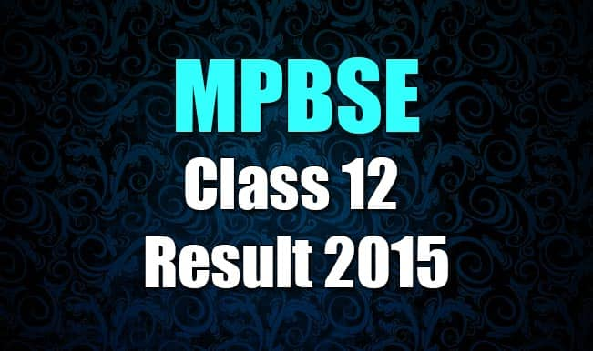 Mpbse.nic.in official MPBSE HSSC Class 12 result 2015 website: MP Bhopal Class 12 board results to be declared today