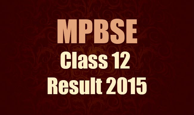 Mpbse.nic.in official MPBSE HSSC Class 12 result 2015 website: MP Bhopal Class 12 board results to be announced today at 4.00 pm IST
