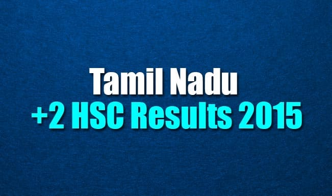 Tnresults.nic.in official +2 HSC results 2015 website: Tamil Nadu Board Class 12 results declared by Tamil Nadu Board of Higher Secondary Education