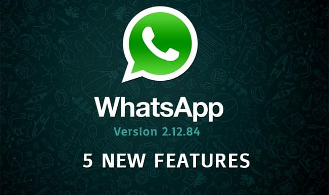WhatsApp rolls out new version 2.12.84 for Android users: A look at 5 new features of most loved social messaging application in India