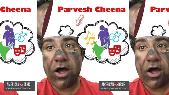 'American Desis' Podcast Explores the Definition of Community with Actor Parvesh Cheena