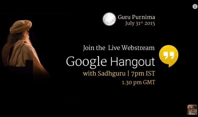 Guru Purnima 2015: Sadhguru Jaggi Vasudev live chat at Google Hangout on July 31