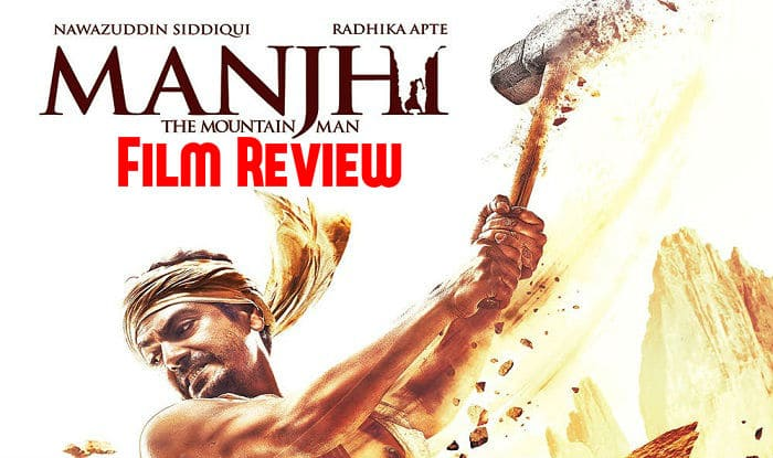 Manjhi- the Mountain Man Film Review: An incredibly inspiring tale with power packed performances!
