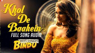 Meri Pyaari Bindu song Khol De Baahein: This Monali Thakur song is Parineeti Chopra's favourite and it will haunt you!