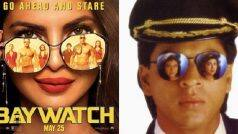 OMG! Priyanka Chopra's Baywatch poster is copied from Shah Rukh Khan's this film (See picture)