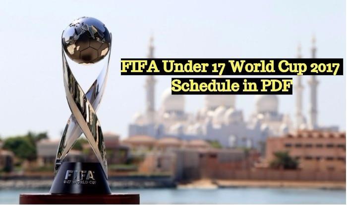 FIFA Under 17 World Cup 2017 Schedule in PDF