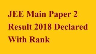 JEE Main Paper 2 result 2018: नतीजे घोषित, cbseresults.nic.in पर ऐसे चेक करें अपना रैंक