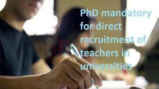 UGC ने बदले नियम, यूनिवर्सिटी में शिक्षक बनने के लिए PhD डिग्री अनिवार्य