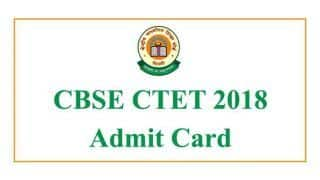 CTET 2018 Admit Cards to be Released Tomorrow on the Official Website ctet.nic.in