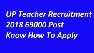 UP Teacher Recruitment 2018 on 69000 Post: एप्लीकेशन प्रोसेस शुरू, ऐसे कर पाएंगे ऑनलाइन आवेदन