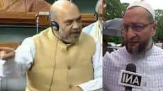 'Learn to Listen', 'He is Not God': The Shah, Owaisi Faceoff in Lok Sabha