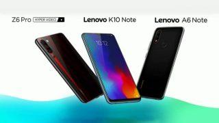 Lenovo K10 Note, A6 Note और Z6 Pro भारत में हुए लॉन्च, जानें कीमत और स्पेसिफिकेशंस