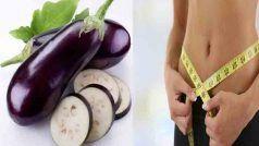 वजन घटाना चाहते हैं तो रोजाना पीएं बैंगन का जूस, और भी हैं कई फायदे