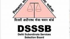 DSSSB Recruitment 2020: दिल्ली सरकार के इन विभागों में काम करने का सुनहरा मौका, ऐसे करें आवेदन