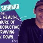 Watch: Let Cyrus Sahukar Tell You How to Deal With Pressure of Being Productive During Lockdown
