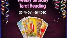 Weekly Birthday Tarot Reading 30 Nov to 6 Dec: इस सप्ताह है जन्मदिन, तो देखें टैरो राशिफल
