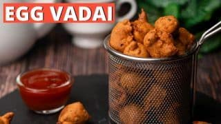 Learn How to Make Lip-smacking Egg Vadai in Just 20 Minutes | WATCH
