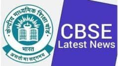 CBSE की 10वीं, 12वीं परीक्षा देने वाले छात्रों के लिए जरूरी खबर, इन विषयों के Exam Dates में हुआ बदलाव