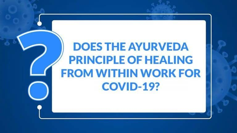 Ayurveda COVID-19 Expert Analysis: Does The Ayurveda Principle of Healing From Within Work For Coronavirus? Watch Video