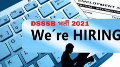DSSSB Recruitment 2021: DSSSB में इन विभिन्न पदों पर निकली बंपर वैकेंसी, जल्द करें आवेदन, 40000 से अधिक होगी सैलरी