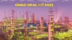 ONGC OPAL Recruitment 2021: ONGC में इन विभिन्न पदों पर निकली वैकेंसी, बिना एग्जाम होगा सेलेक्शन, बस होनी चाहिए ये क्वालीफिकेशन