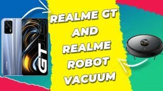 Realme GT 5G Launches Globally Along With Realme Robot Vacuum | All You Need to Know