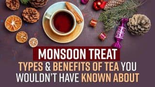 Monsoon Treat: Types of Tea in India and Health Benefits You Would Not Have Known About | Watch Video