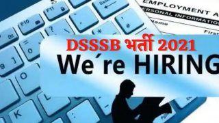 DSSSB Recruitment 2021: DSSSB में इन पदों पर आवेदन करने की कल है अंतिम डेट, जल्द करें अप्लाई, 46000 होगी सैलरी