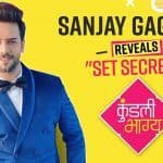 From Worst Memories To Favorite Person, Know What Kundali Bhagya Fame Sanjay Gagnani Reveals About His Sets   Exclusive Interview