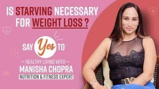 Is Starving Necessary For Weight Loss? Nutritionist, Manisha Chopra Answers