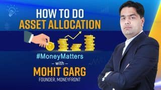 Money Matters with Mohit Gang, Founder, Moneyfront; How to do Asset Allocation Explained