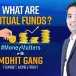What are Mutual Funds? How Do Mutual Funds Work? Benefits Explained | Money Matters With Mohit Gang, Moneyfront