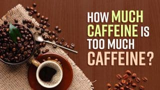 How Much Caffeine Intake is Fine? Side Effects Of High Caffeine Consumption Explained