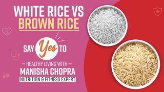 Brown Rice VS White Rice : जानिए कौन से चावल का सेवन करना है ज़्यादा फायदेमंद !