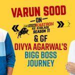 Varun Sood Talks About Khatron Ke Khiladi 11, Girlfriend Divya Agarwal's Bigg Boss Journey and Much More