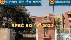 RPSC SO Recruitment 2021: राजस्थान सरकार के इस विभाग में ऑफिसर बनने का सुनहरा मौका, जल्द करें आवेदन, 72000 होगी सैलरी